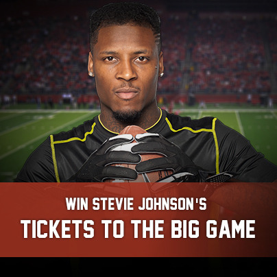 WIN STEVIE JOHNSON'S TICKETS TO THE BIG GAME!